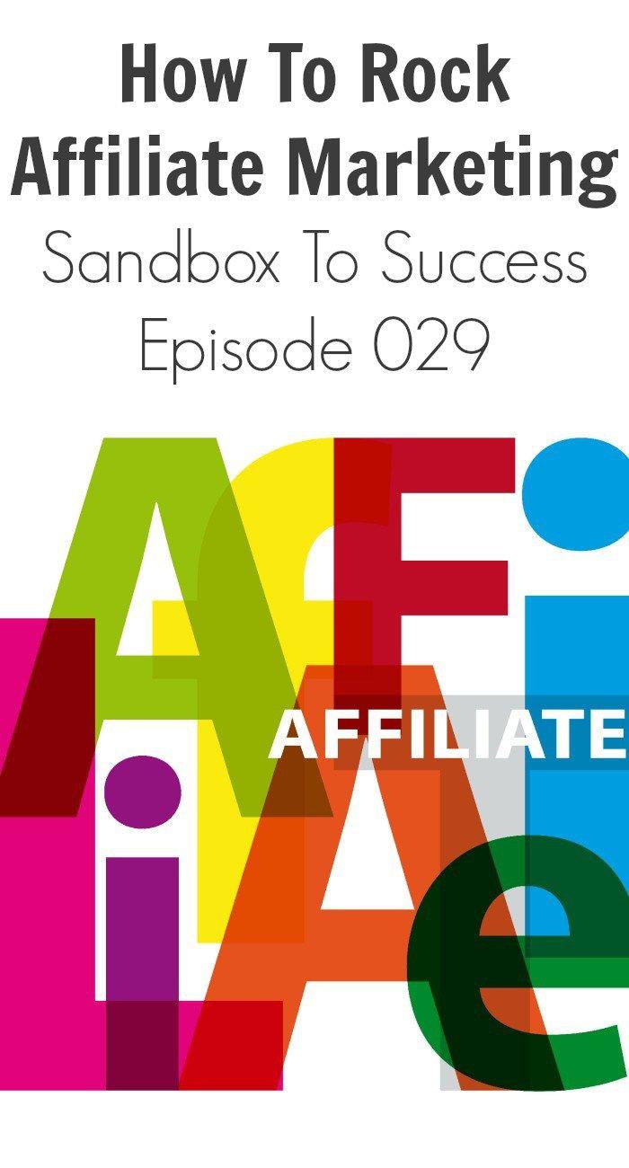 How To Rock Affiliate Marketing - Sandbox To Success Episode 029