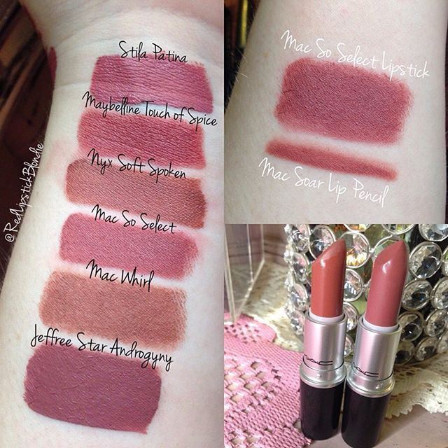 I don't have anything quite like Mac's So Select lipstick. Whirl looks like it might be close in the tube but they are way different swatched! Soar lip pencil is probably the perfect lip liner!  stila Patina maybelline touch of spice up Nyx soft spoken jeffree star androgyny