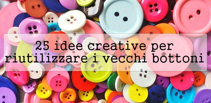 25 idee di riciclo creativo per riutilizzare i vostri vecchi bottoni e creare qualcosa di speciale con il fai da te.