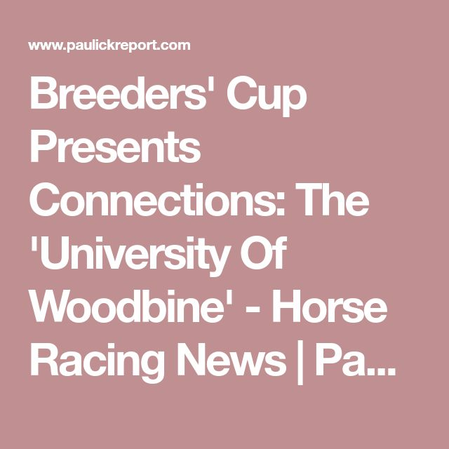 Breeders' Cup Presents Connections: The 'University Of Woodbine' - Horse Racing News | Paulick Report