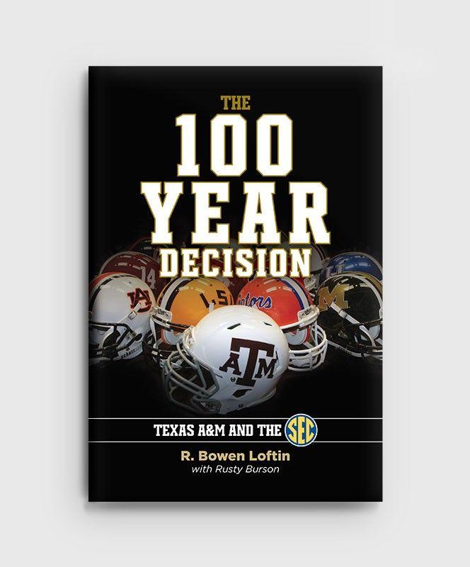 100 YEAR DECISION HARDBACK - by R. Bowen Loftin… Aggie must read!