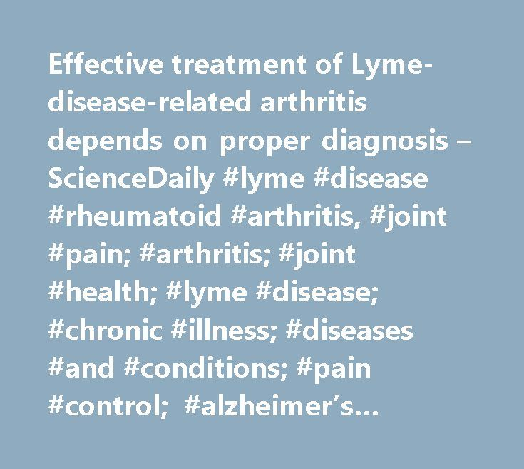 Effective treatment of Lyme-disease-related arthritis depends on proper diagnosis – ScienceDaily #lyme #disease #rheumatoid #arthritis, #joint #pain; #arthritis; #joint #health; #lyme #disease; #chronic #illness; #diseases #and #conditions; #pain #control; #alzheimer's #research http://jamaica.remmont.com/effective-treatment-of-lyme-disease-related-arthritis-depends-on-proper-diagnosis-sciencedaily-lyme-disease-rheumatoid-arthritis-joint-pain-arthritis-joint-health-lyme-disease-chron/  #…