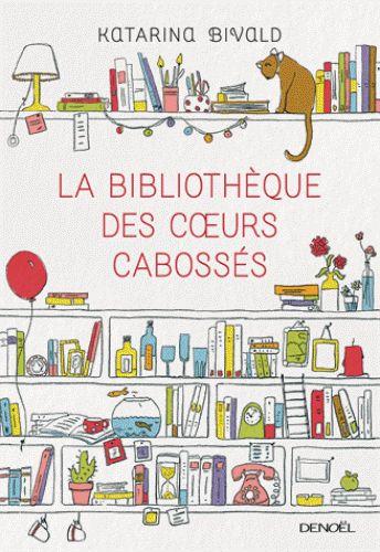 Espace temps libre: La bibliothèque des coeurs cabossés de Katarina Bi...