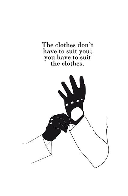 suit the clothes - Karl Lagerfeld