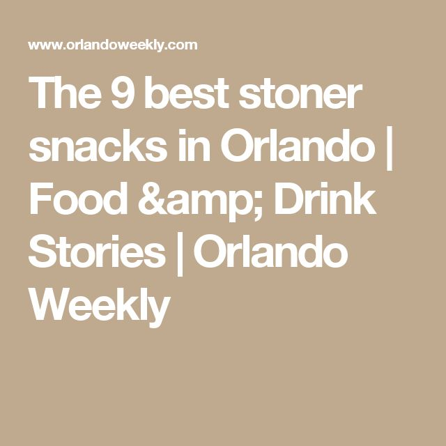 The 9 best stoner snacks in Orlando | Food & Drink Stories | Orlando Weekly