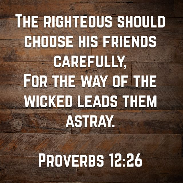 the Righteous Should Choose His Friends Carefully, For The ...