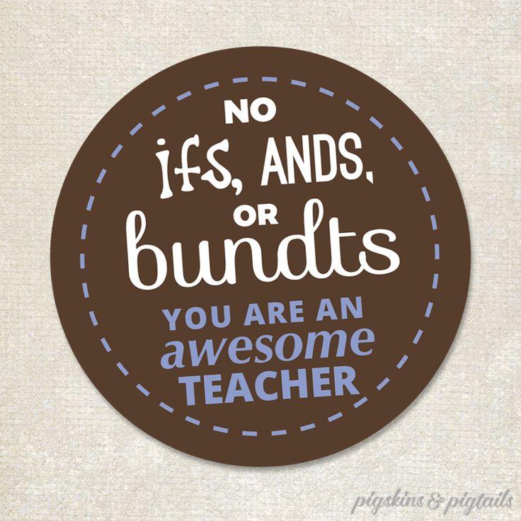 No ifs ands or bundts teacher appreciation teacher