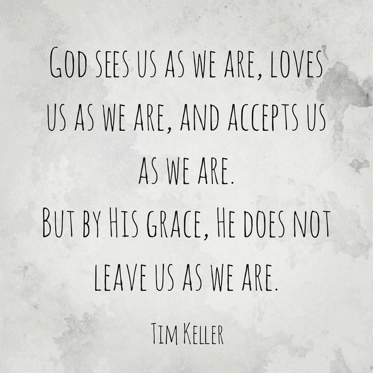 Timothy Keller || He makes us into something new! He takes us as we are, broken and dirty, but he doesn't accept us and keep us that way. He cleans us and begins to use us for His kingdom and His glory!