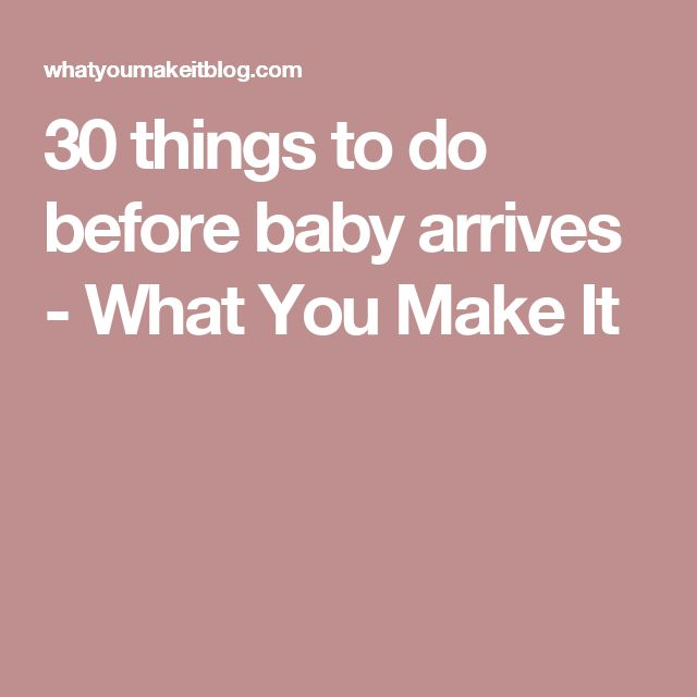30 things to do before baby arrives - What You Make It