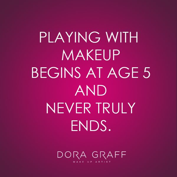 Playing with makeup begins at age 5 and never truly ends.
