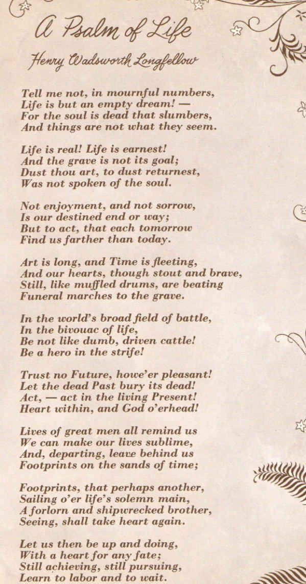 a pasalm of life Henry wadsworth longfellow' poem psalm of life was first published in the  knickerbocker magazine in october 1838 it also appeared in.