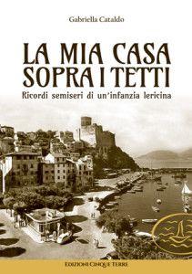 """Esce in libreria """"La mia casa sopra i tetti"""" di Gabriella Cataldo"""