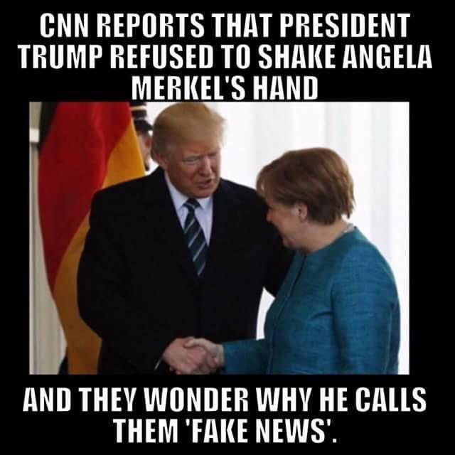 "CNN reports that President Trump refused to shake Angela Merkel's hand. And they wonder why he calls them ""Fake News""."