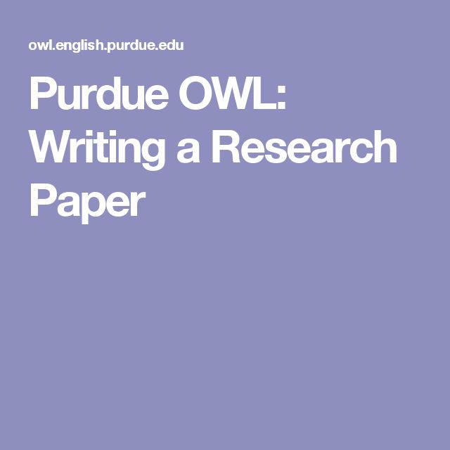 owl at purdue writing a research paper How to write a research paper by the perdue online writing lab.
