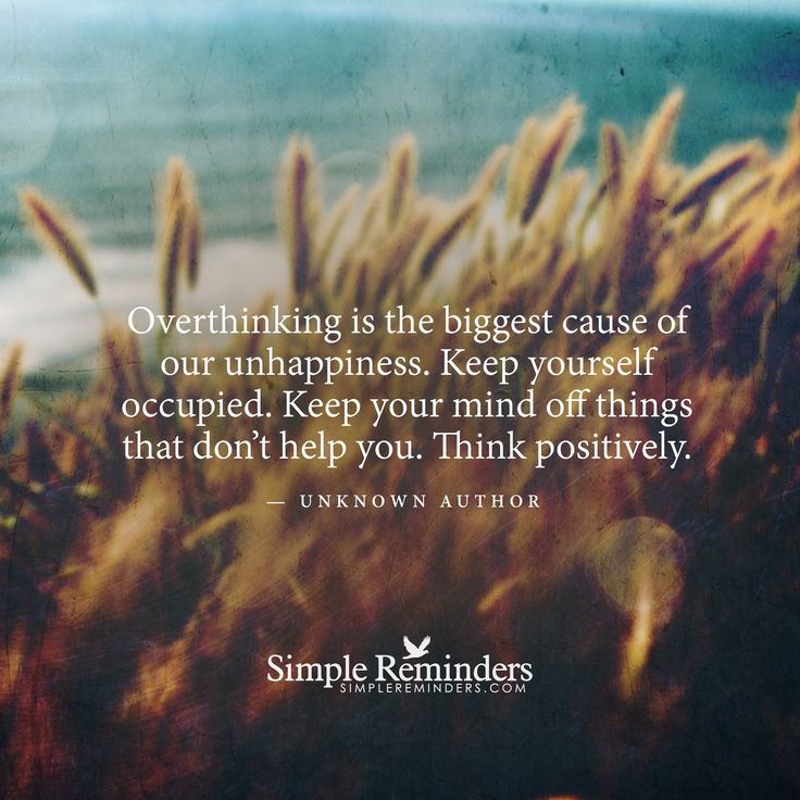 Overthinking is the biggest cause of our unhappiness. Keep ...