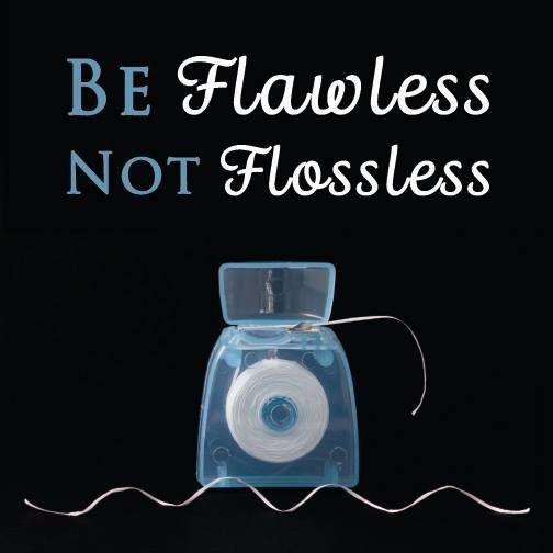 Be Flawless, Not Flossless.  Dentaltown - Patient Education Ideas