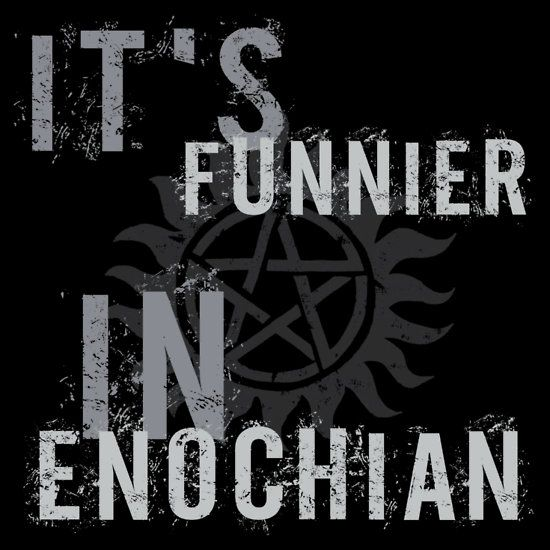 A funny Supernatural tv show t-shirt that has a quote from Castiel, saying 'It's funnier in Enochian'.