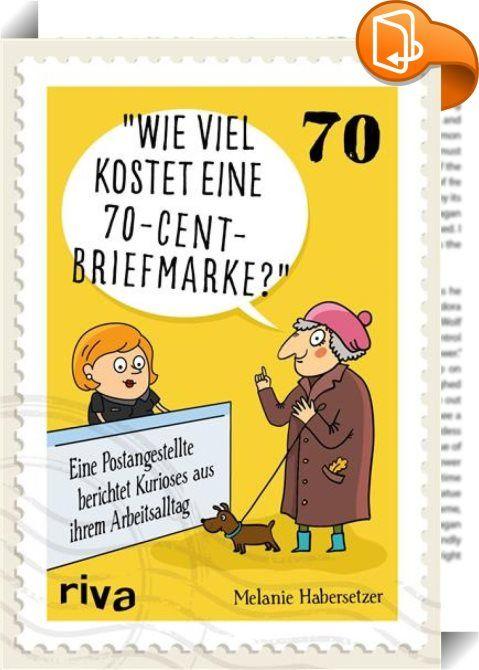 """Wie viel kostet eine 70-Cent-Briefmarke?    :  Melanie Habersetzer ist Leiterin einer kleinen Poststelle. Was sie dort täglich erlebt, verdient nicht selten das Prädikat """"unglaublich"""": Kunden, die nachfragen, ob sie ihr bereits vor Monaten verschicktes Paket zurückbekommen können, ein junger Mann, der behauptet, seine Briefmarke funktioniere nicht oder ein Kunde, der 5000 Euro in 1000-Euro-Scheinen ausgezahlt haben möchte.    Die schönsten Anekdoten hat die Autorin in diesem Buch zusam..."""