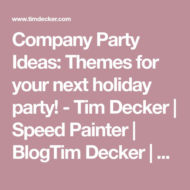 Company Party Ideas: Themes for your next holiday party! - Tim Decker | Speed Painter | BlogTim Decker | Speed Painter | Blog