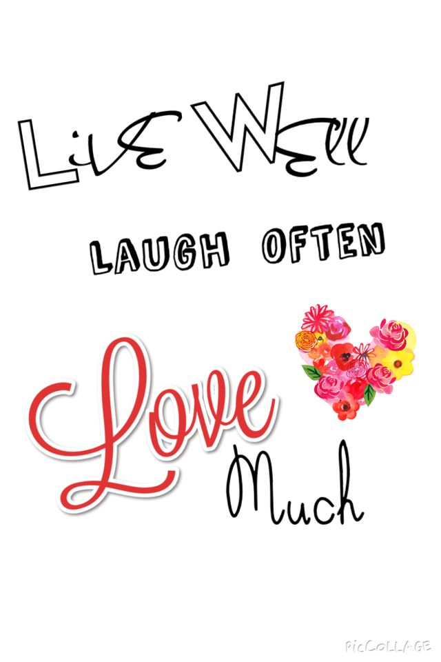 """""""Live Well, Laugh Often and Love much"""" a quote to live by"""
