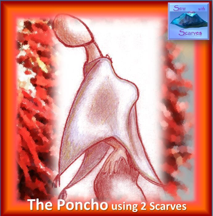 The Poncho – elegant, lightweight, gorgeous! A swish, Woman's Top to make you look and feel great.  2 Scarves, only straight lines of stitching (beginner to advanced) in only 1 – 2 hours.