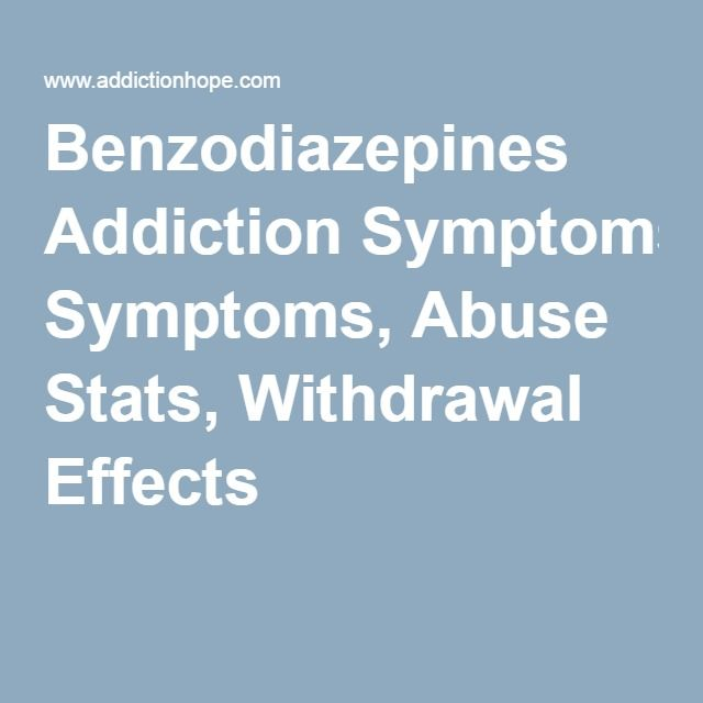 Benzodiazepines Addiction Symptoms, Abuse Stats, Withdrawal Effects