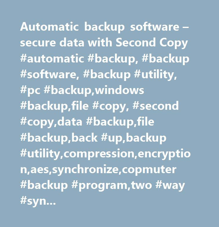 Automatic backup software – secure data with Second Copy #automatic #backup, #backup #software, #backup #utility, #pc #backup,windows #backup,file #copy, #second #copy,data #backup,file #backup,back #up,backup #utility,compression,encryption,aes,synchronize,copmuter #backup #program,two #way #synchronization,zip…