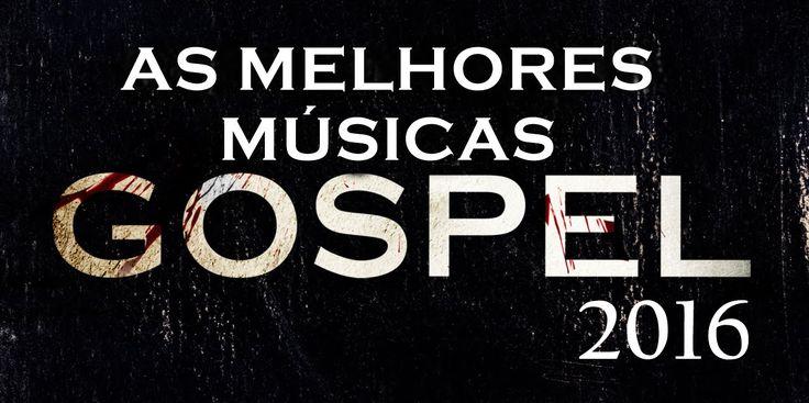 As melhores músicas gospel 2016 ( As mais tocadas)