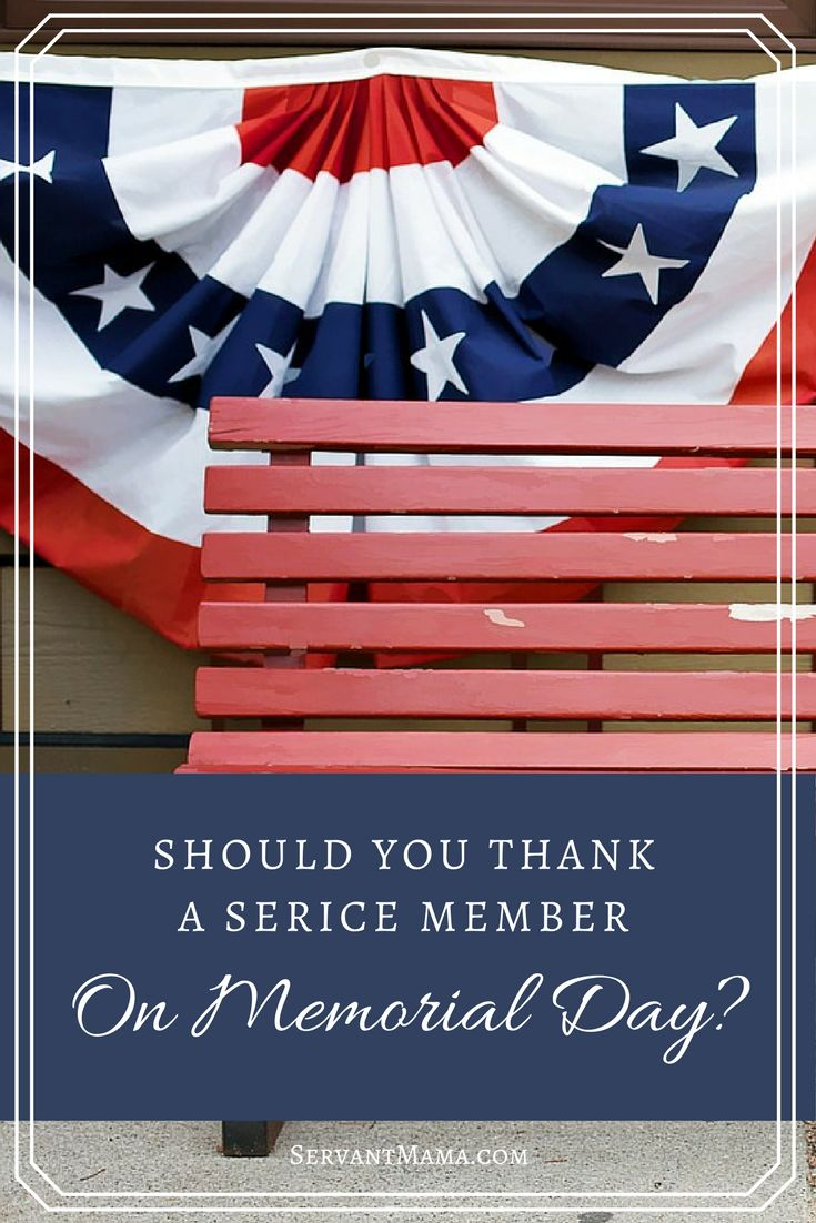 Should You Thank a Service Member on Memorial Day? via @Servant Mama