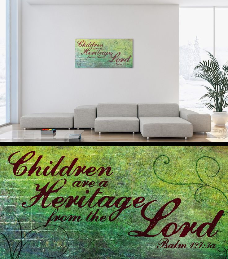 """""""Children are a Heritage from the Lord"""" Psalm 127:3a  As my children get older, this verse reminds me that it is the Lord who provides a heritage for me. They are an amazing blessing in my life and will lead others to know the one from whom all blessing flow!  https://www.etsy.com/listing/213430644/12x24-scripture-canvas-art-psalm-127"""