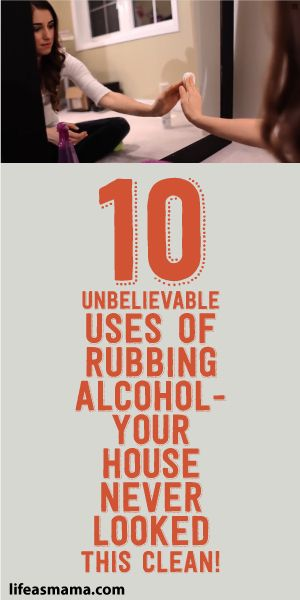 10 Unbelievable Uses Of Rubbing Alcohol - Your House Never Looked This Clean!