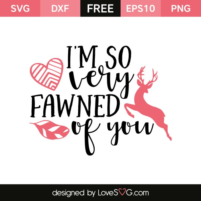 *** FREE SVG CUT FILE for Cricut, Silhouette and more *** I'm so very Fawned of you