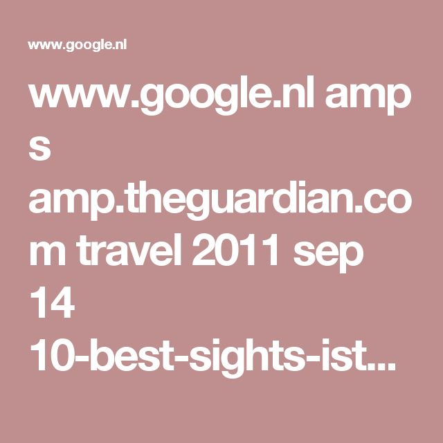 www.google.nl amp s amp.theguardian.com travel 2011 sep 14 10-best-sights-istanbul-city-guide