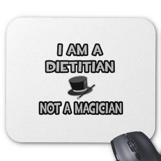 I Am A Dietitian ... Not A Magician. I give people tools to make better choices, but ultimately, change is up to you