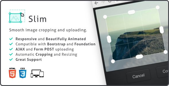 Slim Image Cropper, Responsive Uploading and Ratio Cropping Plugin . Slim is a cross platform Image Cropping and Uploading plugin. It's very easy to setup and features beautiful graphics and