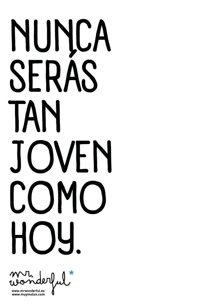 Nunca serás tan jóven como hoy. ¡Aprovéchalo! www.mrwonderfulshop.es #quote #motivation