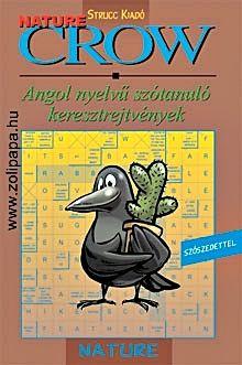 """Crow Nature - a természetben Leírás: Keresztrejtvényeink megismertetik a nyelvtanulót a legfontosabb élővilággal kapcsolatos szavakkal, kifejezésekkel, s egy """"természetjárás"""" során játékos formában gyakoroltatják az állatok, növények angol elnevezéseit, a földrajzi neveket, és a témához kapcsolódó egyéb kifejezéseket. www.zolipapa.hu"""