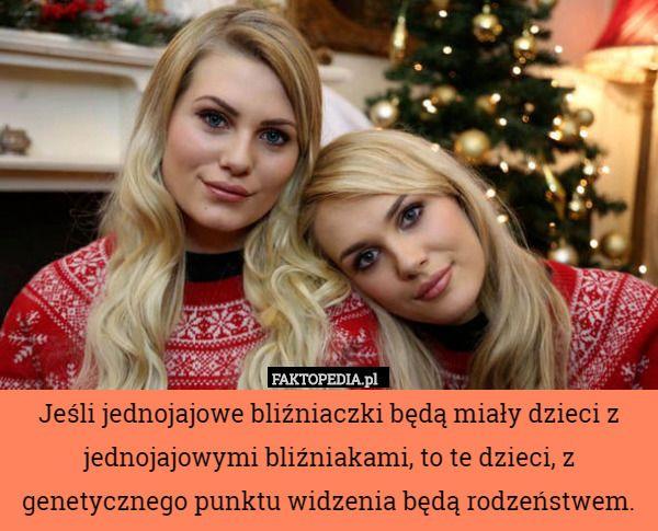 Jeśli jednojajowe bliźniaczki będą miały dzieci z jednojajowymi bliźniakami,