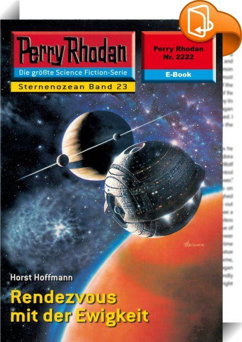 """Perry Rhodan 2222: Rendezvous mit der Ewigkeit (Heftroman)    :  Es beginnt mit einer Prophezeiung - das Schicksal des Kosmos steht auf dem Spiel Zum ersten Mal stieß der Mausbiber Gucky auf """"Die Macht der Elf"""", als Perry Rhodan nach M 82 verschlagen wurde, in die Hauptgalaxis der negativen Superintelligenz Seth-Apophis: Fast neunhundert Jahre liegt das bereits zurück. Damals nannte Gucky den Planeten """"Gucklon"""" und die mysteriösen Elf die """"Gucklon-Wesen"""", obwohl er wusste, dass sie kei..."""