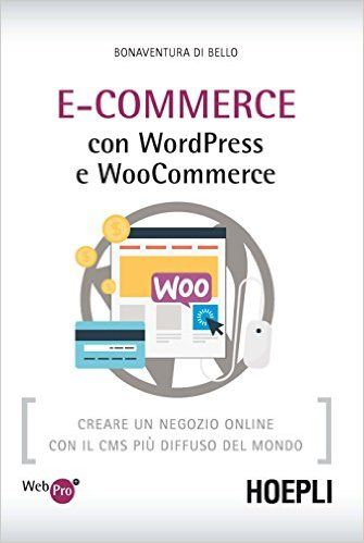 Amazon.it: E-Commerce con WordPress e Woocommerce. Creare un negozio online con il CMS più diffuso del mondo - Bonaventura Di Bello - Libri