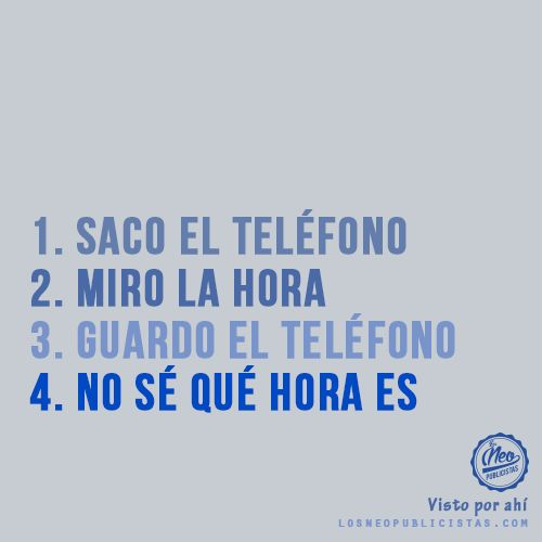 1. Saco el teléfono 2. Miro la hora 3. Guardo el teléfono 4. No sé qué hora es