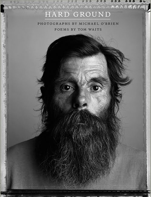 Hard GroundWorth Reading, Poems, Book Worth, Tom Waits, Hard Ground, Portraits, Michael Obrien, Michael O' Brien, Photography Book