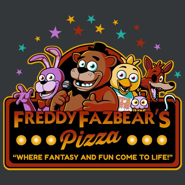 "Freddy Fazbear's Pizza (Ya..true statement on ""come to life!"")"