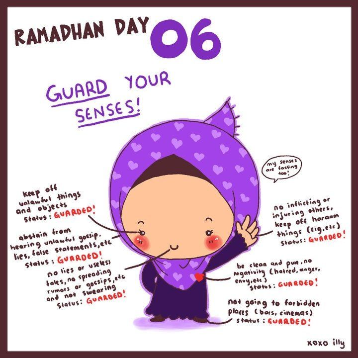 Day 6: guard your senses, your tongue, your desires. Do not swear, lie, backbite, gossip. Stay clean, stay away from the haram.