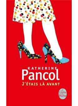 J'étais là avant - Katherine Pancol (Auteur) - Roman (poche). Paru en 03/2001