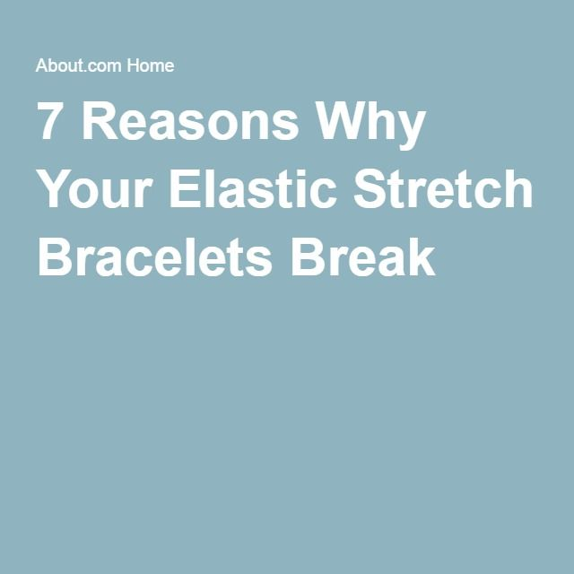 7 Reasons Why Your Elastic Stretch Bracelets Break                                                                                                                                                                                 More