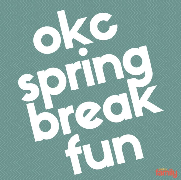 2018 Guide to OKC Spring Break Fun - MetroFamily Magazine - February 2016 - Oklahoma City, OK