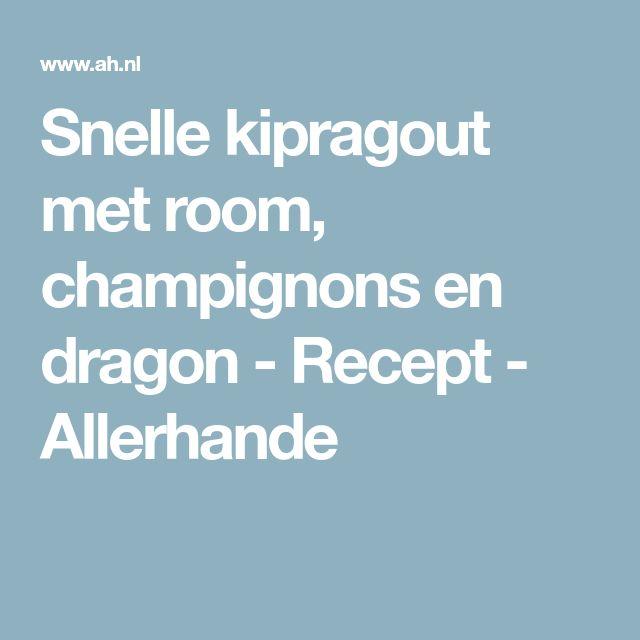 Snelle kipragout met room, champignons en dragon - Recept - Allerhande
