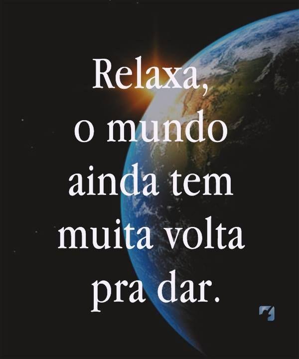 Baixar Imagem Relaxa O Mundo Ainda Tem Muita Volta Pra Dar Frases