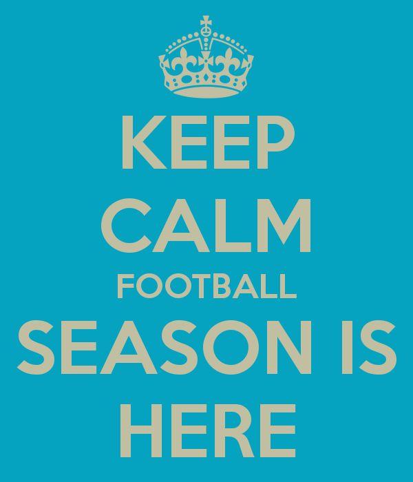 We Don't Keep Calm It's Football Season!!!!